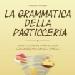 """libro di pasticceria """"la grammatica della pasticceria"""""""